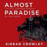 Almost Paradise The East Hampton Murder of Ted Ammon, Kieran Crowley