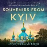Souvenirs from Kiev Ukraine and Ukrainians in WWII - A Collection of Short Stories, Chrystyna Lucyk-Berger