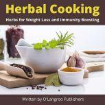 Herbal Cooking Herbs for Weight Loss and Immunity Boosting, O'Langroo Publishers