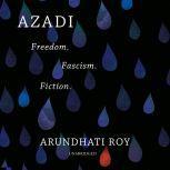 Azadi Freedom. Fascism. Fiction., Arundhati Roy