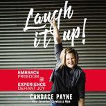Laugh It Up! Embrace Freedom and Experience Defiant Joy, Candace Payne