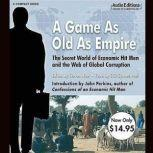 A Game as Old as Empire The Secret World of Economic Hit Men and the Web of Global Corruption, Unknown