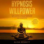 Hypnosis Willpower: 2 in 1: How To Boost Your Confidence and Self-Love with Hypnosis, Meditation and Affirmations. Includes: Hypnosis for Self-Esteem and Hypnosis for Weight Loss, Alina Bennett