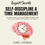 Expert Secrets – Self-Discipline & Time Management: The Ultimate Guide to Develop Daily Habits, Emotional Control, Focus, Mental Toughness, Self-Confidence, and Willpower!, Terry Lindberg