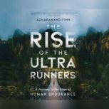 Rise of the Ultra Runners, The, Adharanand Finn