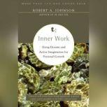 Inner Work Using Dreams and Creative Imagination for Personal Growth and Integration, Robert A. Johnson