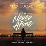 You Are Never Alone Trust in the Miracle of God's Presence and Power, Max Lucado
