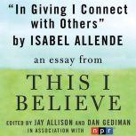 "In Giving I Connect With Others A ""This I Believe"" Essay, Isabel Allende"