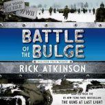 The Battle of the Bulge The Young Readers Adaptation, Rick Atkinson