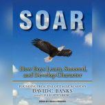 Soar How Boys Learn, Succeed, and Develop Character, David Banks