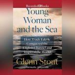 Young Woman and the Sea How Trudy Ederle Conquered the English Channel and Inspired the World, Glenn Stout