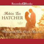 Whenever You Come Around, Robin Lee Hatcher