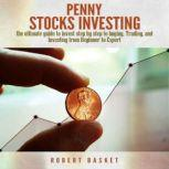 Penny Stocks Investing The Ultimate Guide To Invest Step By Step To Buying, Trading, and Investing from Beginner to Expert, Robert Basket