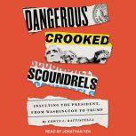 Dangerous Crooked Scoundrels Insulting the President, from Washington to Trump, Edwin L. Battistella
