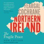 Northern Ireland The Fragile Peace, Feargal Cochrane