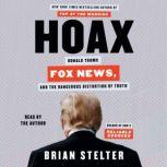 Hoax Donald Trump, Fox News, and the Dangerous Distortion of Truth, Brian Stelter