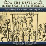 The Devil in the Shape of a Woman Witchcraft in Colonial New England, Carol F. Karlsen