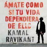 Love Yourself Like Your Life Depends on It / Amate como si tu vida dependiera Un, Kamal Ravikant