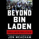 Beyond Bin Laden America and the Future of Terror