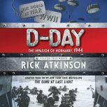 D-Day The Invasion of Normandy, 1944, Rick Atkinson