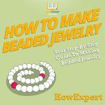 How To Make Beaded Jewelry Your Step By Step Guide To Making Beaded Jewelry, HowExpert