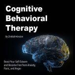 Cognitive Behavioral Therapy Boost Your Self-Esteem and Become Free from Anxiety, Panic, and Anger, Zimbab Winston