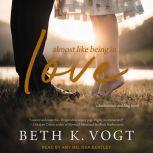 Almost Like Being in Love A Destination Wedding Novel, Beth K. Vogt
