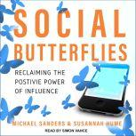 Social Butterflies Reclaiming the Positive Power of Influence, Susannah Hume