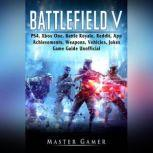 Battlefield V, PS4, Xbox One, Battle Royale, Reddit, App, Achievements, Weapons, Vehicles, Jokes, Game Guide Unofficial, Master Gamer