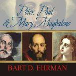 Peter, Paul, and Mary Magdalene The Followers of Jesus in History and Legend, Bart D. Ehrman
