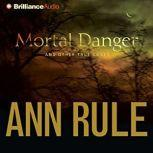 Mortal Danger And Other True Cases, Ann Rule