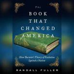 The Book That Changed America How Darwin's Theory of Evolution Ignited a Nation, Randall Fuller