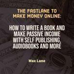 The Fastlane to Make Money Online, Max Lane