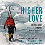 Higher Love Climbing and Skiing the Seven Summits, Kit DesLauriers
