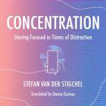 Concentration Staying Focused in Times of Distraction, Stefan Van der Stigchel