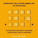 Code to Joy The Four-Step Solution to Unlocking Your Natural State of Happiness, PhD Lambrou