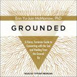 Grounded A Fierce, Feminine Guide to Connecting to the Soil and Healing from the Ground Up, PhD McMorrow