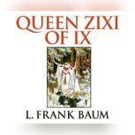 Queen Zixi of Ix, L. Frank Baum