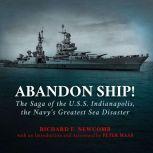 Abandon Ship! The Saga of the U.S.S. Indianapolis, the Navy's Greatest Sea Disaster, Richard F. Newcomb