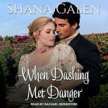 When Dashing Met Danger, Shana Galen