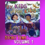 By Kids For Kids Story Time: Volume 01, By Kids For Kids Story Time