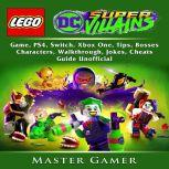 Lego DC Super Villains Game, PS4, Switch, Xbox One, Tips, Bosses, Characters, Walkthrough, Jokes, Cheats, Guide Unofficial, Master Gamer