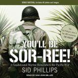 You'll Be Sor-ree! A Guadalcanal Marine Remembers the Pacific War, Sid Phillips