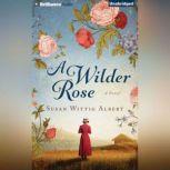 Wilder Rose, A, Susan Wittig Albert