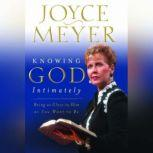 Knowing God Intimately Being as Close to Him as You Want to Be, Joyce Meyer