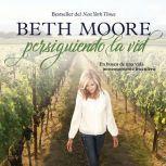 Persiguiendo la vid En busca de una vido inmensamente fructifera, Beth Moore