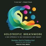 Holotropic Breathwork A New Approach to Self-Exploration and Therapy, Christina Grof