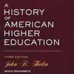 A History of American Higher Education Third Edition, John R. Thelin