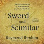 Sword and Scimitar Fourteen Centuries of War between Islam and the West, Raymond Ibrahim
