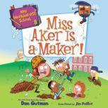My Weirder-est School #8: Miss Aker Is a Maker!, Dan Gutman